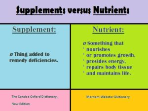 Supplements versus Nutrients